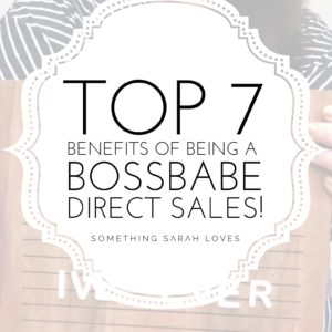 The Top 7 Benefits of being a BossBabe in Direct Sales.